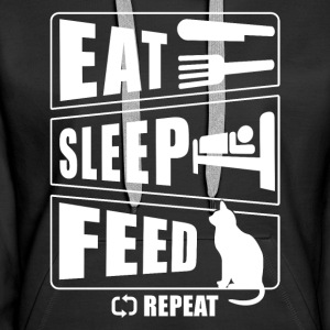 Eat Sleep Feed Katze Pullover & Hoodies - Frauen Premium Hoodie
