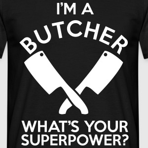 IM A BUTCHER WHATS YOUR SUPERPOWER? - Men's T-Shirt