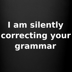 I am silently correcting your grammar - slogan Mugs & Drinkware - Full Colour Mug