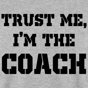 Trust Me, I'm the Coach Hoodies & Sweatshirts - Men's Sweatshirt