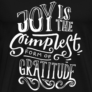Joy Is The Simplest Form Of Grattitude T-shirts - Mannen Premium T-shirt