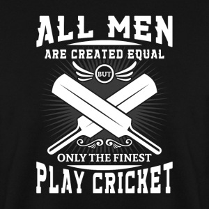 Men are created equal but the finest play cricket Hoodies & Sweatshirts - Men's Sweatshirt