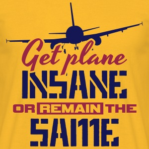 Get Plane Insane or Remain the Same  T-Shirts - Männer T-Shirt