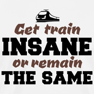 Get Train Insane or Remain the Same T-Shirts - Männer Premium T-Shirt