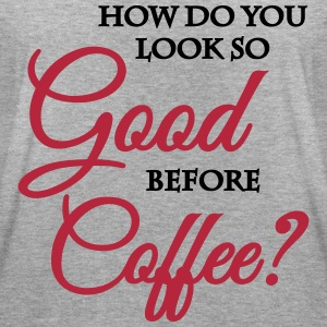 How do you look so good before coffee? T-Shirts - Women's Oversize T-Shirt