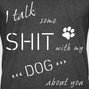 I talk some shit with my dog about you T-Shirts - Männer Vintage T-Shirt