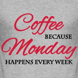 Coffee because monday happens every week T-Shirts - Männer Slim Fit T-Shirt