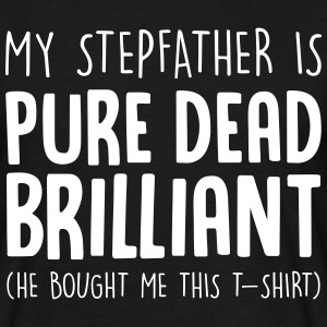 my stepfather is pure dead brilliant he  T-Shirts - Men's T-Shirt