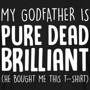 my godfather is pure dead brilliant he b T-Shirts - Men's T-Shirt