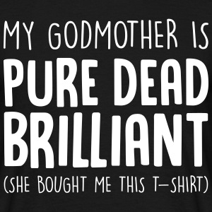 my godmother is pure dead brilliant she  T-Shirts - Men's T-Shirt