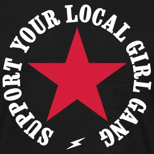 SUPPORT YOUR LOCAL GIRL GANG T-Shirts - Männer T-Shirt