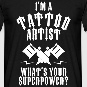 I'M A TATTOO ARTIST WHATS YOUR SUPERPOWER? - T-shirt Homme