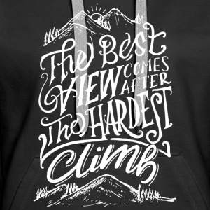 The Best View Comes After The Hardest Climb Sweaters - Vrouwen Premium hoodie