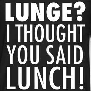 Lunge? I Thought You Said Lunch! Gym Workout Langærmede t-shirts - Herre premium T-shirt med lange ærmer