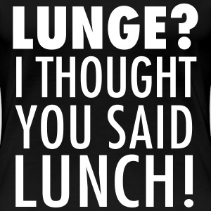 Lunge? I Thought You Said Lunch! Gym Workout Tee shirts - T-shirt Premium Femme