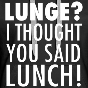 Lunge? I Thought You Said Lunch! Gym Workout Felpe - Felpa con cappuccio premium da donna