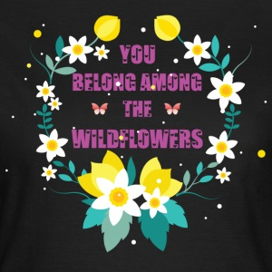 You Belong Among the Wildflowers T-Shirts - Women's T-Shirt