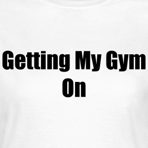 Getting my gym on T-Shirts - Women's T-Shirt