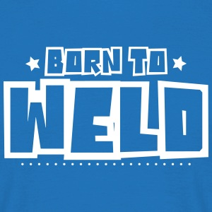 Born to weld 2018 - Men's T-Shirt