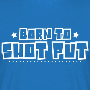 Born to shot put 2018 - Men's T-Shirt