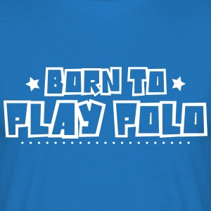 Born to play polo 2018 - Men's T-Shirt