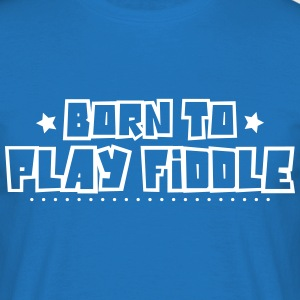 Born to play fiddle 2018 - Men's T-Shirt