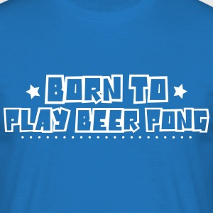 Born to play beer pong 2018 - Men's T-Shirt
