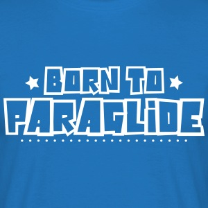 Born to paraglide 2018 - Men's T-Shirt