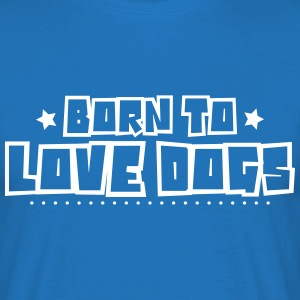 Born to love dogs 2018 - Men's T-Shirt