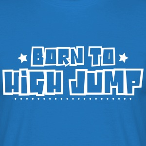 Born to high jump 2018 - Men's T-Shirt