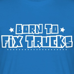 Born to fix trucks 2018 - Men's T-Shirt
