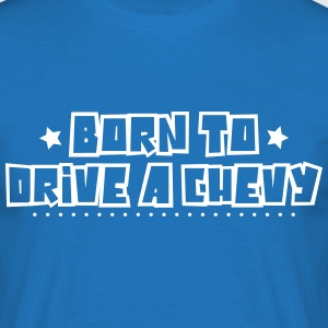 Born to drive a chevy 2018 - Men's T-Shirt