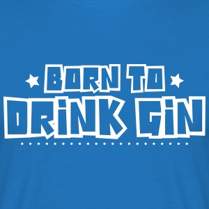 Born to drink gin 2018 - Men's T-Shirt