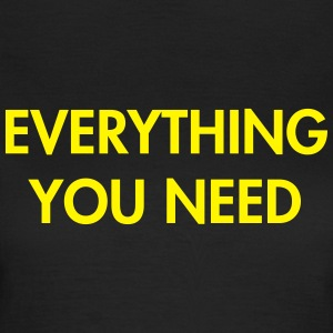 Everything you need T-Shirts - Women's T-Shirt