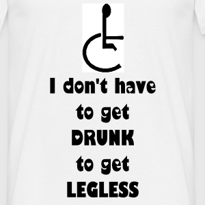 Don't have to get Drunk to Get Legless - Men's T-Shirt