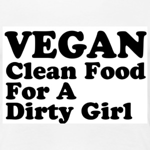 Vegan clean food for a dirty girl - Women's Premium T-Shirt