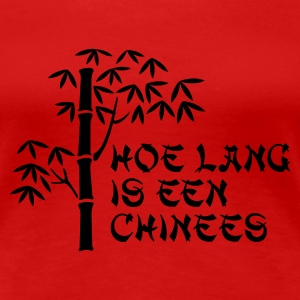 Rood Hoe lang is een chinees T-shirts - Vrouwen Premium T-shirt