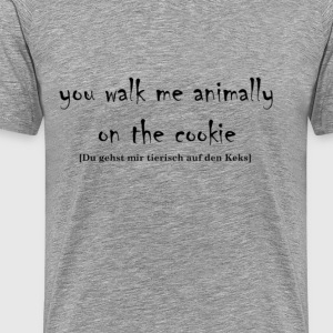 You walk me animally on the cookie - Männer Premium T-Shirt