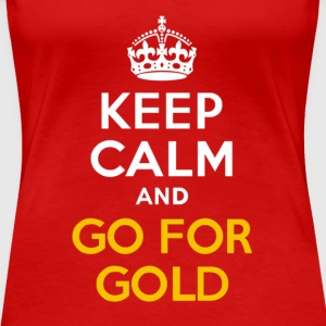 Keep Calm and Go For Gold - Women's Premium T-Shirt