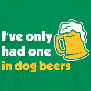 I've Only Had One In Dog Beers - Men's Premium T-Shirt