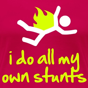 I Do All My Own Stunts - Women's Premium T-Shirt