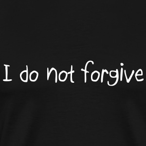 I do not forgive Tee shirts - T-shirt Premium Homme