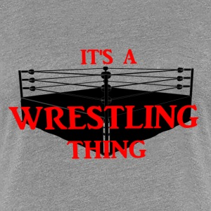 T-Shirt It's a Wrestling thing für Frauen - Frauen Premium T-Shirt