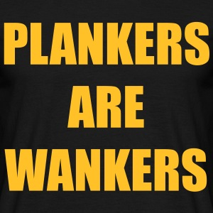 Plankers are wankers - Mannen T-shirt