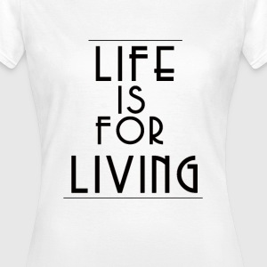 Life is for Living - Women's T-Shirt