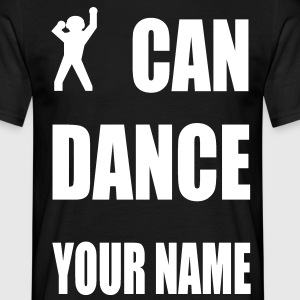 i can dance your name T-Shirts - Männer T-Shirt