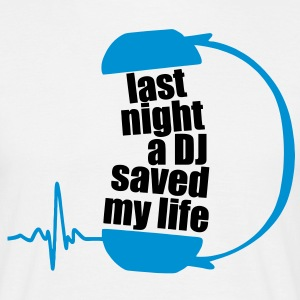 last night a dj saved my life T-Shirts - Männer T-Shirt