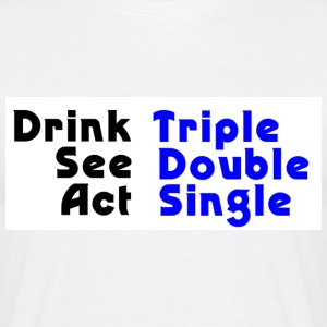 Drink Triple, See Double, Act Single - Men's T-Shirt