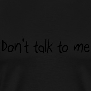 Don't talk to me Pullover & Hoodies - Männer Premium T-Shirt