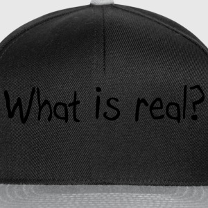 What is real? Magliette - Snapback Cap
